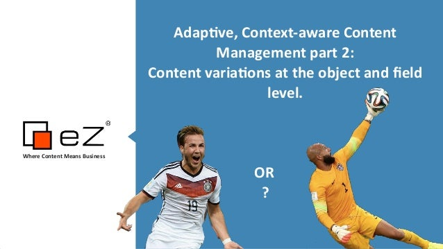 Adap%ve,	   Context-­‐aware	   Content	    Management	   part	   2:	   	    Content	   varia%ons	   at	   the	   object	  ...