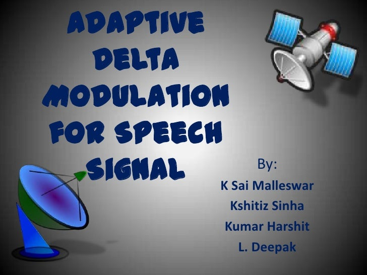 Adaptive  DeltaModulationfor Speech  Signal K Sai Malleswar               By:                 Kshitiz Sinha               ...