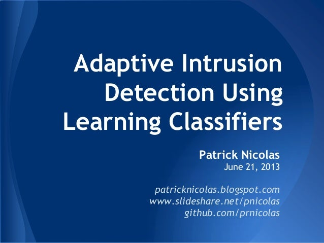 Adaptive Intrusion Detection Using Learning Classifiers Patrick Nicolas June 21, 2013  patricknicolas.blogspot.com www.sli...