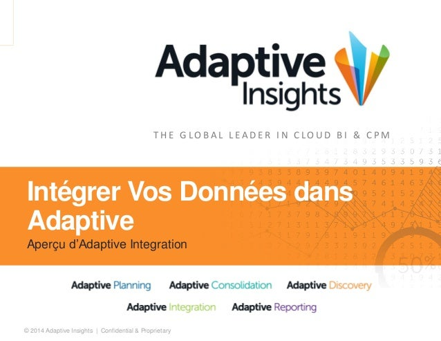 1© 2014 Adaptive Insights | Confidential & Proprietary T H E G L O B A L L E A D E R I N C L O U D B I & C P M Intégrer Vo...