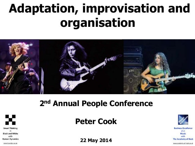 Adaptation, improvisation and organisation 2nd Annual People Conference Peter Cook 22 May 2014