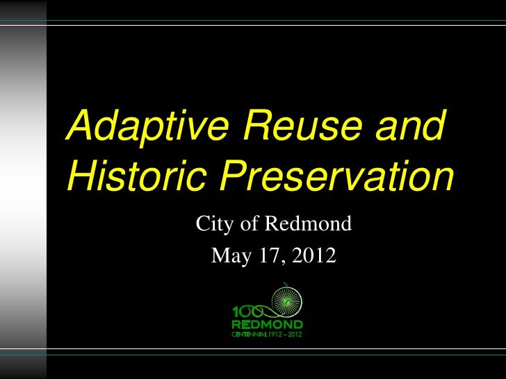 Adaptive Reuse andHistoric Preservation       City of Redmond        May 17, 2012