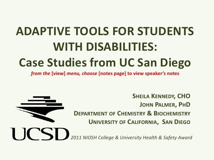 ADAPTIVE TOOLS FOR STUDENTS WITH DISABILITIES:  Case Studies from UC San Diegofrom the [view] menu, choose [notes page] to...