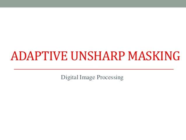 Adaptive unsharp masking