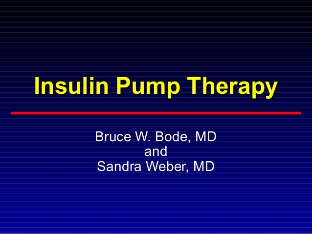 Insulin Pump Therapy Bruce W. Bode, MD and Sandra Weber, MD