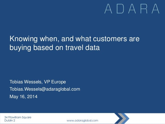 Knowing when, and what customers are buying based on travel data Tobias Wessels, VP Europe Tobias.Wessels@adaraglobal.com ...