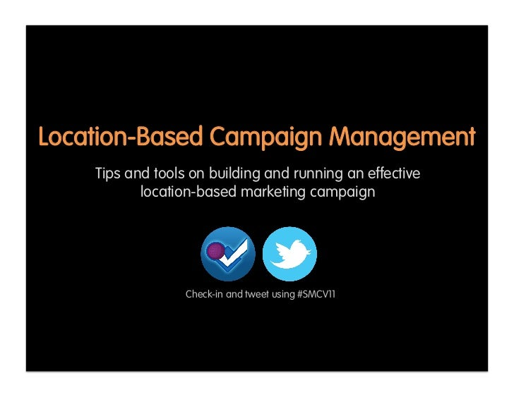 Location-Based Campaign Management    Tips and tools on building and running an effective           location-based marketi...