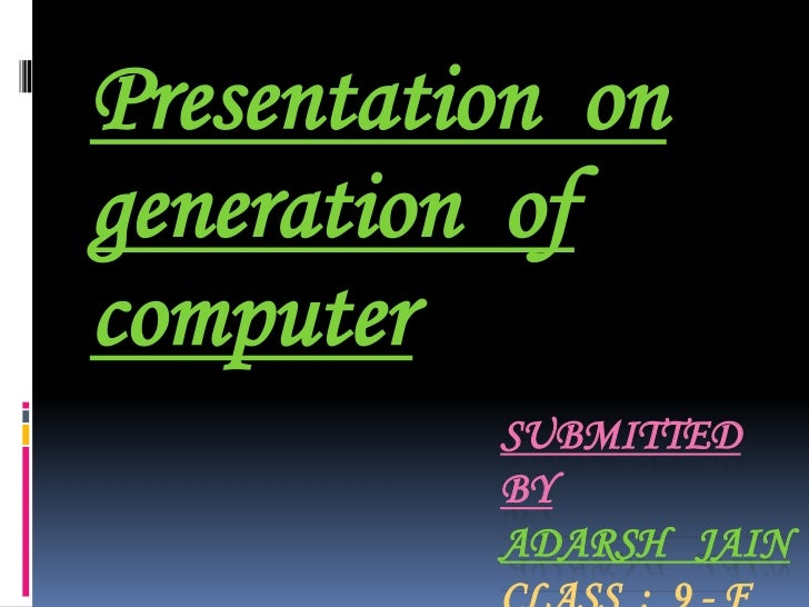 Presentation  on  generation  of  computer  <br />Submitted   by  adarshjainclass  :  9 - f<br />