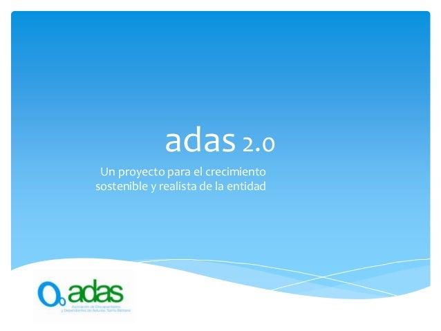 adas 2.0 Un proyecto para el crecimiento sostenible y realista de la entidad