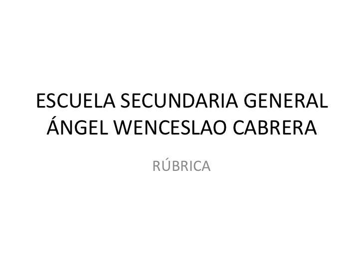 ESCUELA SECUNDARIA GENERAL ÁNGEL WENCESLAO CABRERA          RÚBRICA