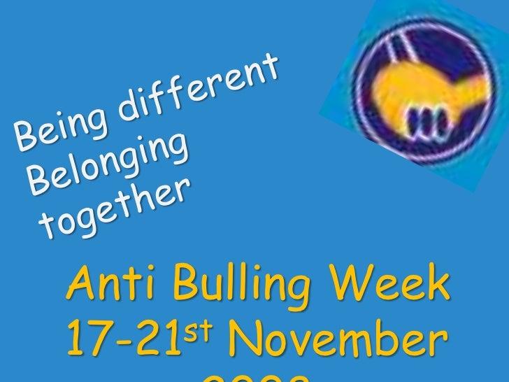 Being different <br />Belonging together<br />Anti Bulling Week <br />17-21st November 2008<br />