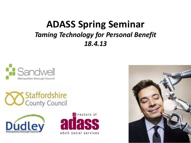 ADASS Spring SeminarTaming Technology for Personal Benefit18.4.13