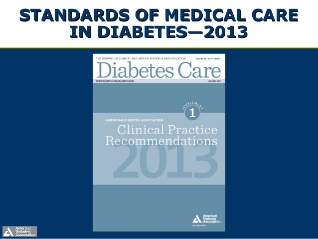 STANDARDS OF MEDICAL CARESTANDARDS OF MEDICAL CARE IN DIABETES—2013IN DIABETES—2013