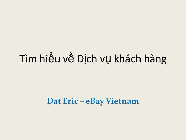 Tìm hiểu về Dịch vụ khách hàng     Dat Eric – eBay Vietnam