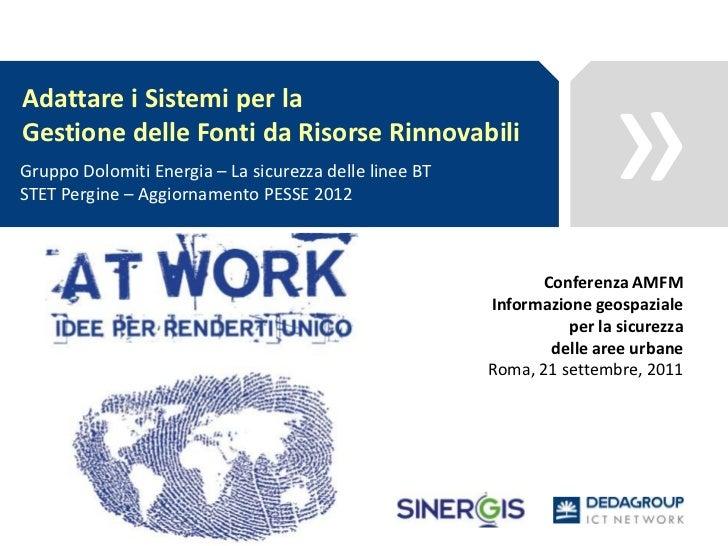 Adattare i Sistemi per la<br />Gestione delle Fonti da Risorse Rinnovabili<br />Gruppo Dolomiti Energia – La sicurezza del...