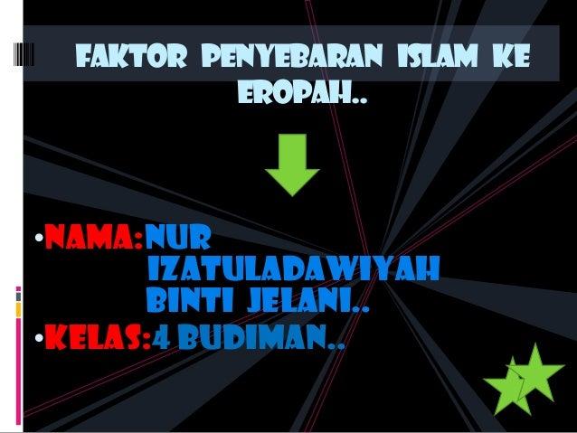 •nama:nur Izatuladawiyah binti jelani.. •Kelas:4 budiman.. Faktor penyebaran islam ke eropah..