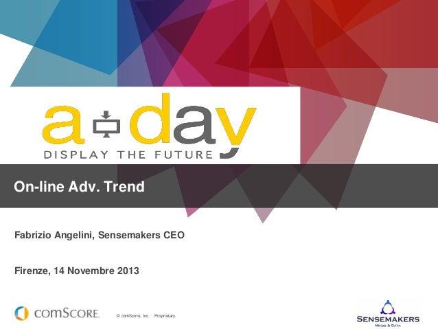 On-line Adv. Trend  Fabrizio Angelini, Sensemakers CEO  Firenze, 14 Novembre 2013  © comScore, Inc.  Proprietary.