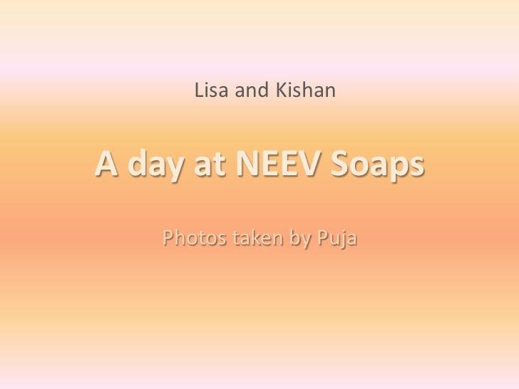 Lisa and KishanA day at NEEV Soaps   Photos taken by Puja