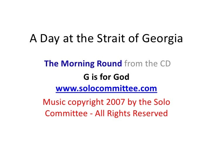 A Day at the Strait of Georgia<br />The Morning Round from the CD <br />G is for God www.solocommittee.com<br />Music copy...
