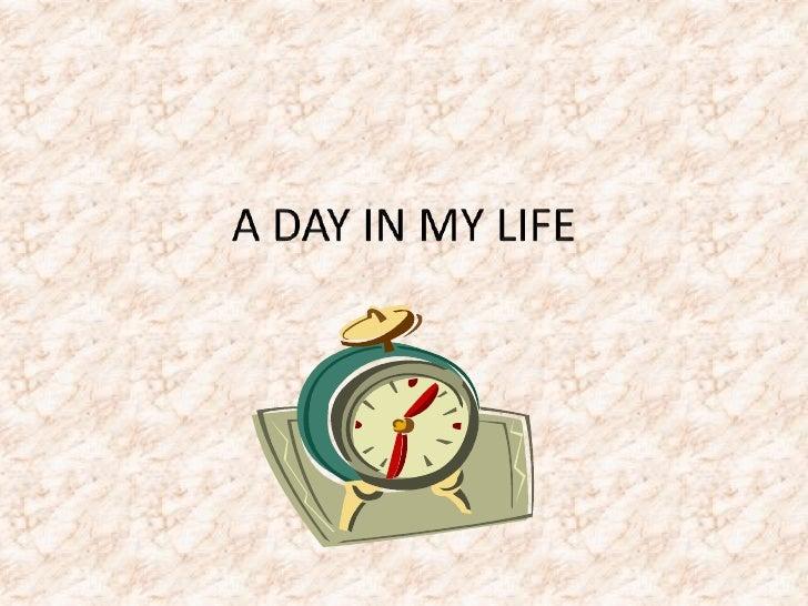A DAY IN MY LIFE<br />dentrificedentrifice<br />