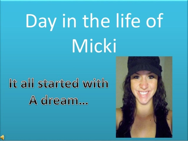Day in the life of Micki