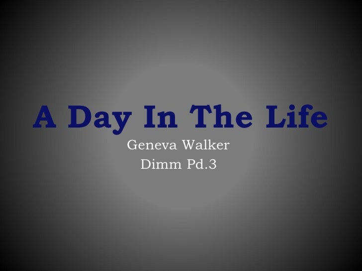 A Day In The Life Geneva Walker Dimm Pd.3