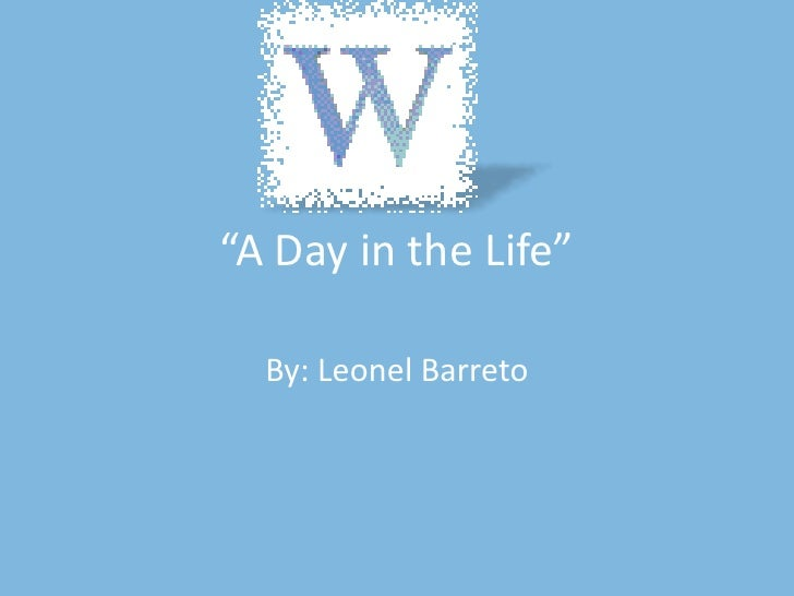 "By: Leonel Barreto<br />""A Day in the Life""<br />"