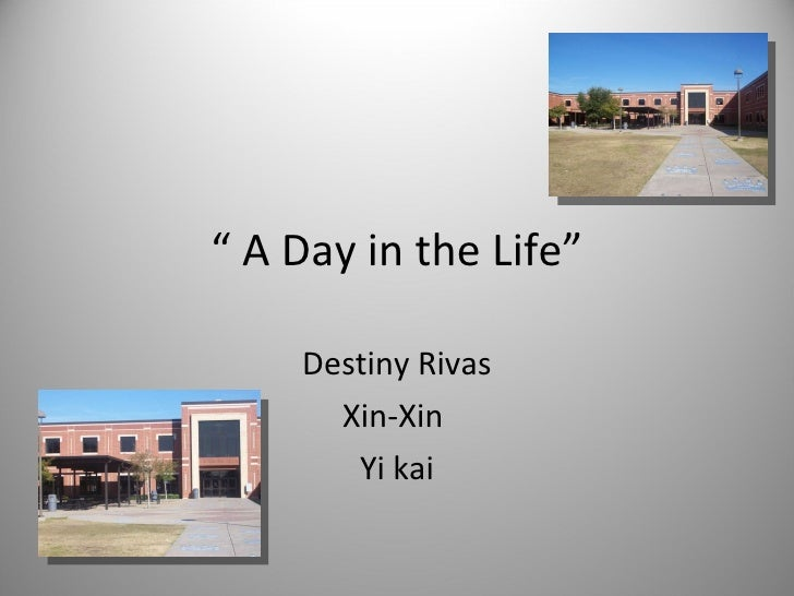 """  A Day in the Life"" Destiny Rivas Xin-Xin  Yi kai"