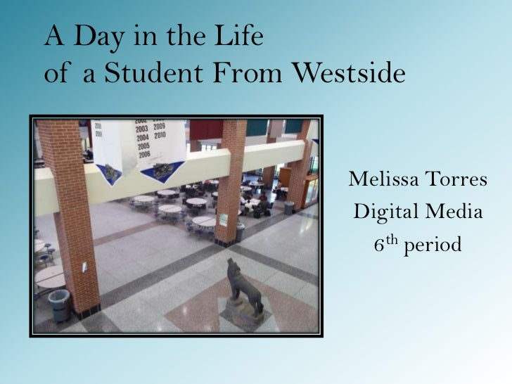 A Day in the Lifeof a Student From Westside                     Melissa Torres                     Digital Media          ...