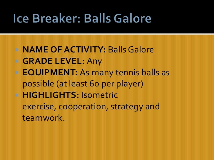    NAME OF ACTIVITY: Balls Galore   GRADE LEVEL: Any   EQUIPMENT: As many tennis balls as    possible (at least 60 per ...