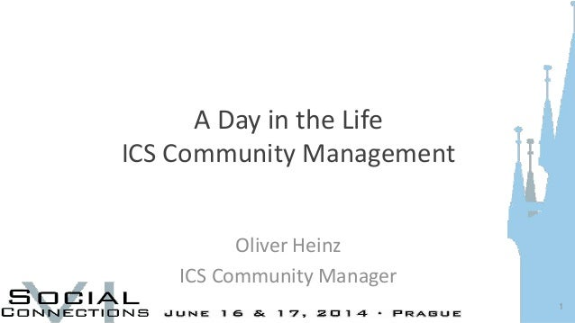 A Day in the Life ICS Community Management Oliver Heinz ICS Community Manager 1