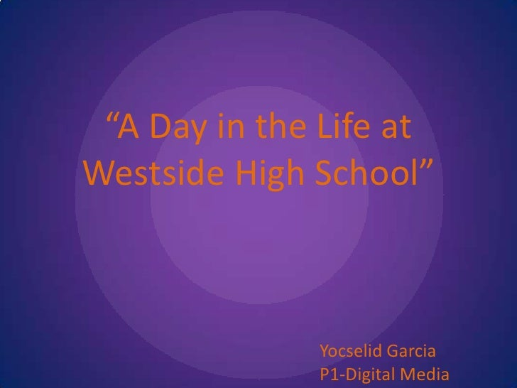"""A Day in the Life at Westside High School""<br />Yocselid Garcia<br />P1-Digital Media<br />"