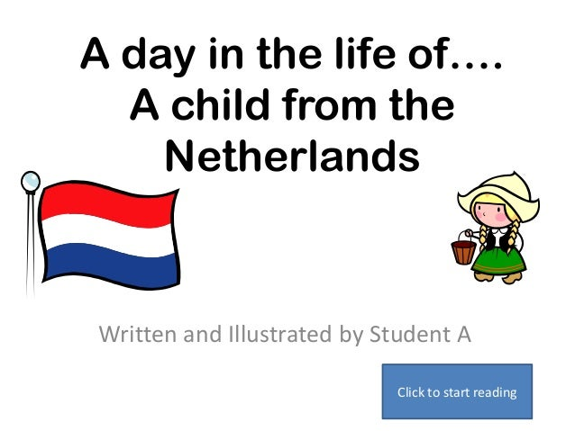 A day in the life of….A child from theNetherlandsWritten and Illustrated by Student AClick to start reading