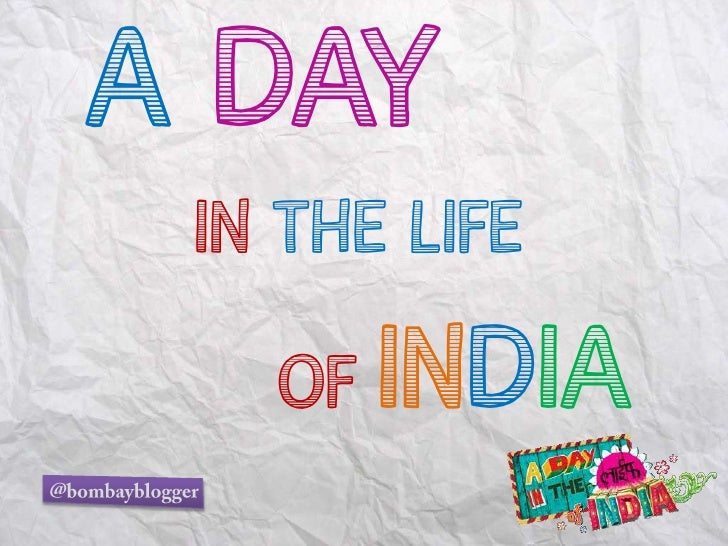 ADAY<br />         IN THE LIFE <br />             OF INDIA<br />@bombayblogger<br />