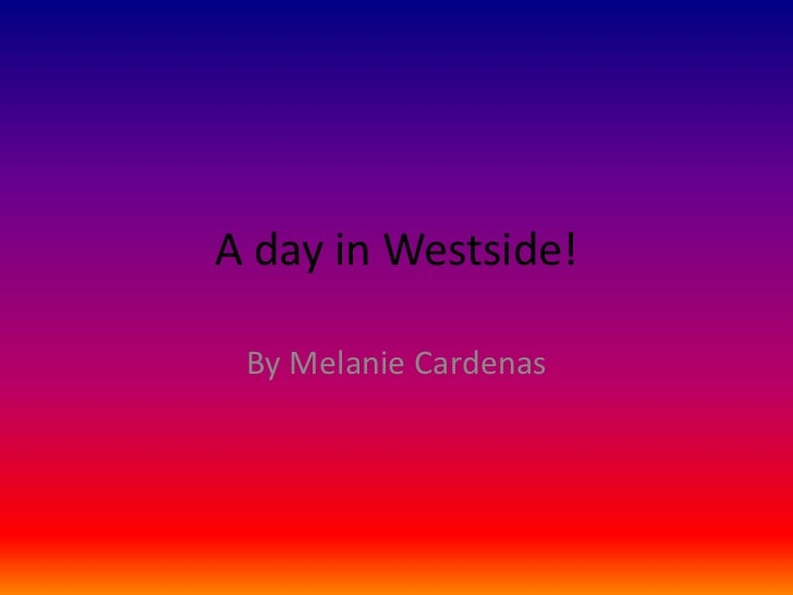 A day in Westside! By Melanie Cardenas