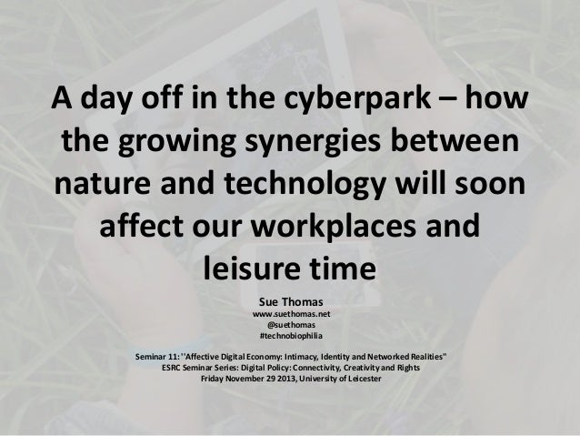 A day off in the cyberpark – how the growing synergies between nature and technology will soon affect our workplaces and l...