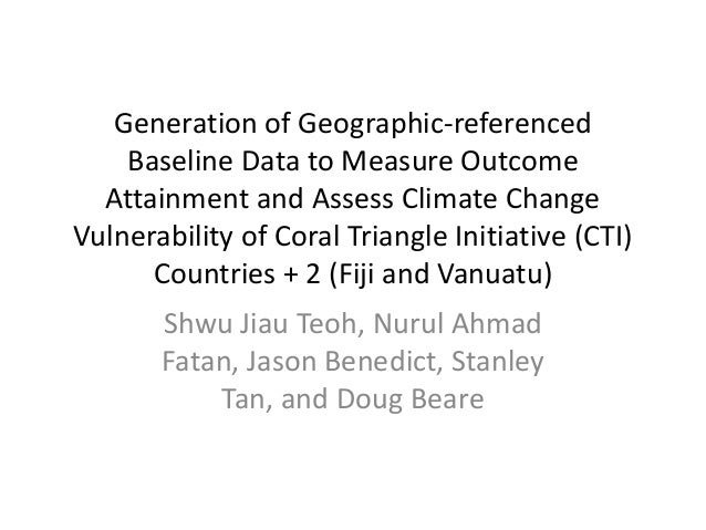 Generation of Geographic-referenced Baseline Data to Measure Outcome Attainment and Assess Climate Change Vulnerability of Coral Triangle Initiative (CTI) Countries + 2 (Fiji and Vanuatu)