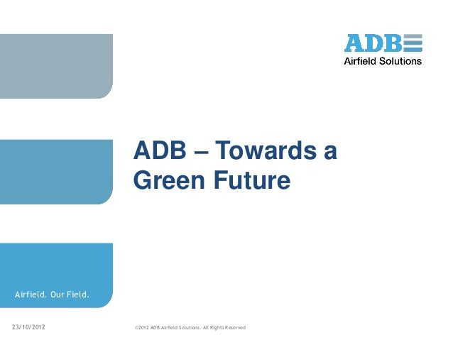 Adb airfield solutions moving airports to a greener future 20121023