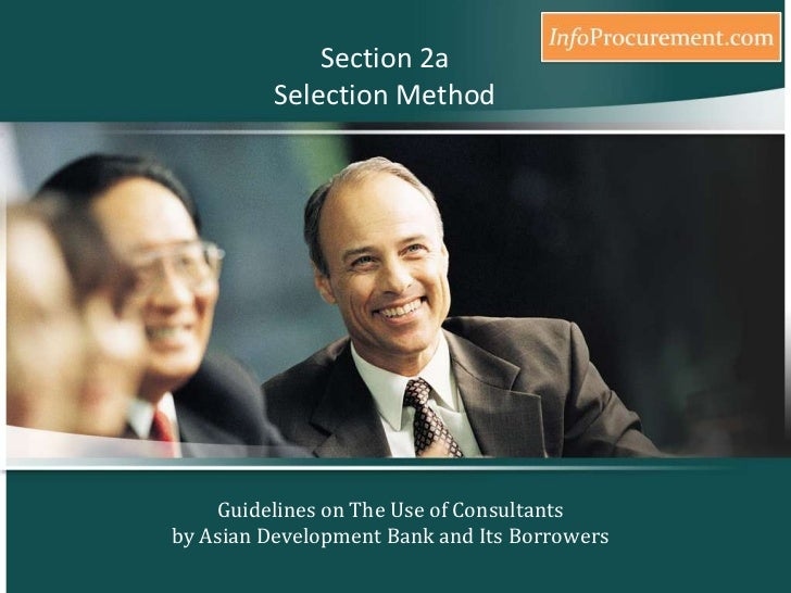 Guidelines on The Use of Consultants by Asian Development Bank and Its Borrowers - Selection Method Part#1