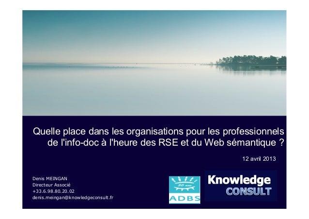 Quelle place dans les organisations pour les professionnels  de linfo-doc à lheure des RSE et du Web sémantique ?         ...