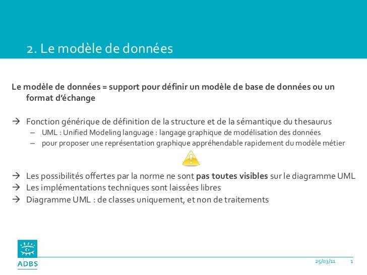 2. Le modèle de données <ul><li>Le modèle de données = support pour définir un modèle de base de données ou un format d'éc...