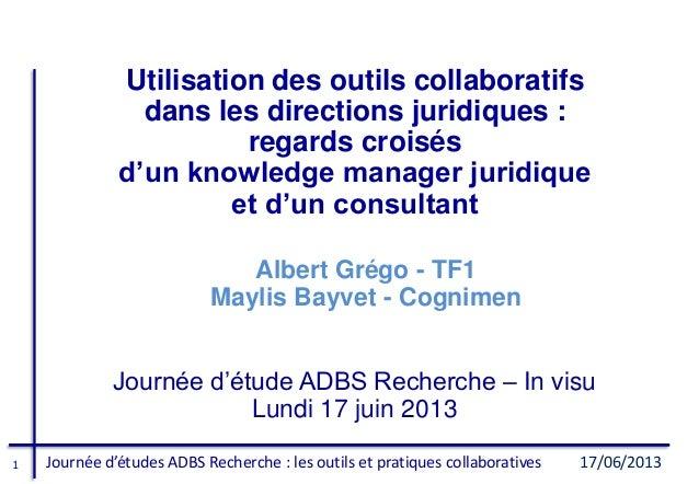 1 Journée d'études ADBS Recherche : les outils et pratiques collaboratives 17/06/2013 Albert Grégo - TF1 Maylis Bayvet - C...