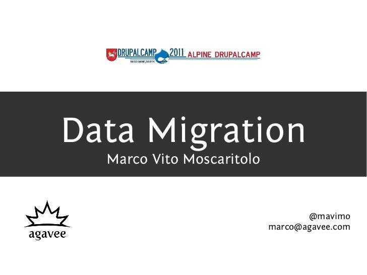 Data Migration  Marco Vito Moscaritolo                                  @mavimo                           marco@agavee.com