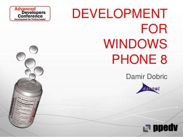 DEVELOPMENT        FOR    WINDOWS     PHONE 8      Damir Dobric