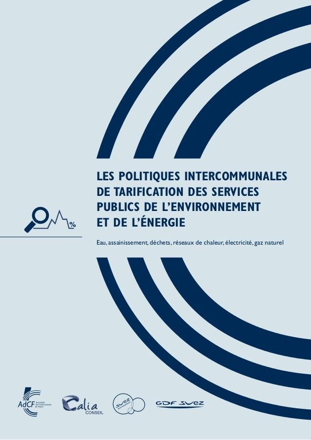 LES POLITIQUES INTERCOMMUNALES DE TARIFICATION DES SERVICES PUBLICS DE L'ENVIRONNEMENT ET DE L'ÉNERGIE Eau, assainissement...