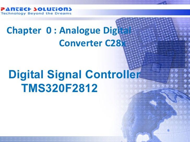 Chapter 0 : Analogue Digital             Converter C28x  Digital Signal Controller    TMS320F2812Technology beyond the Dre...