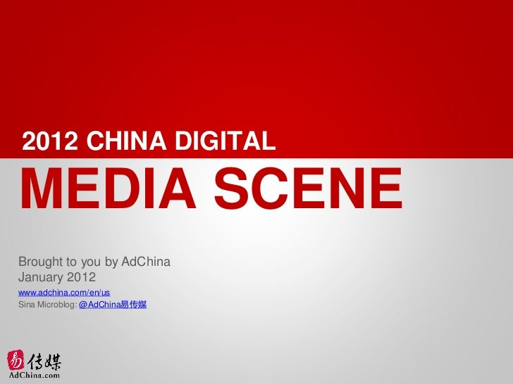 2012 CHINA DIGITALMEDIA SCENEBrought to you by AdChinaJanuary 2012www.adchina.com/en/usSina Microblog: @AdChina易传媒