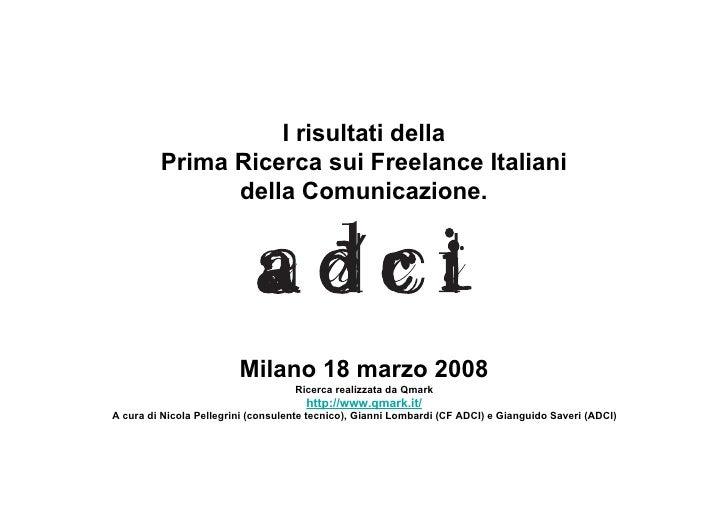 I risultati della         Prima Ricerca sui Freelance Italiani               della Comunicazione.                         ...