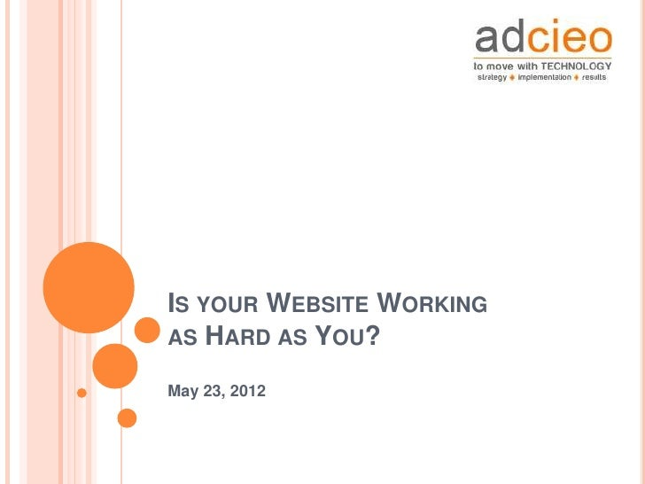 IS YOUR WEBSITE WORKINGAS HARD AS YOU?May 23, 2012