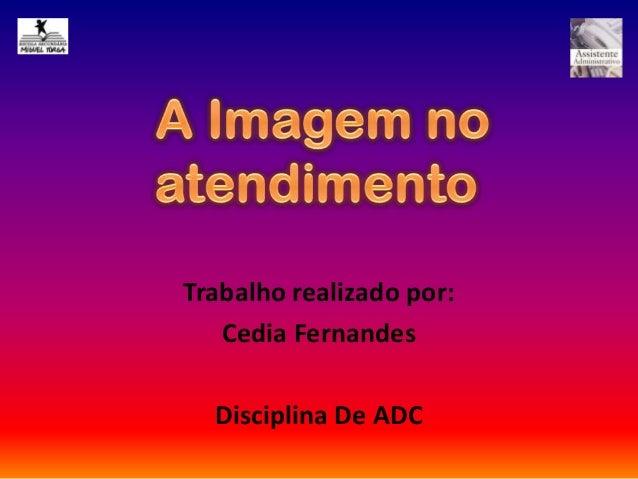 Trabalho realizado por: Cedia Fernandes Disciplina De ADC